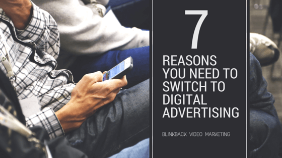 7 Reasons Why You Need to Switch to Digital Advertising.