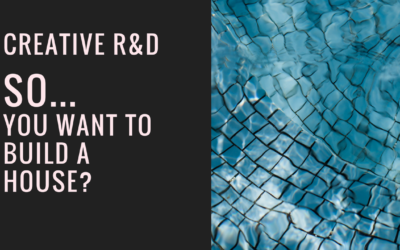 Creative R&D – so, you want to build a house?