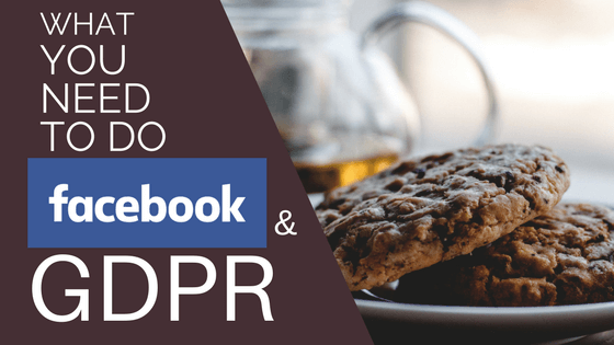 GDPR  – What Facebook Says You Need to Do.