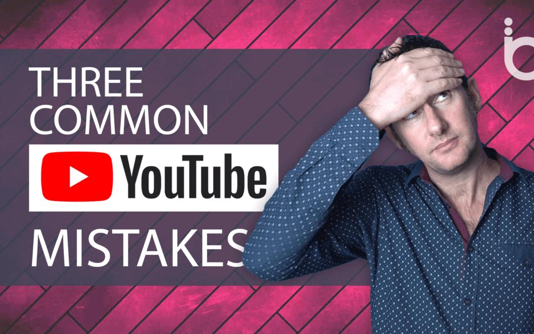 Three Common YouTube Mistakes