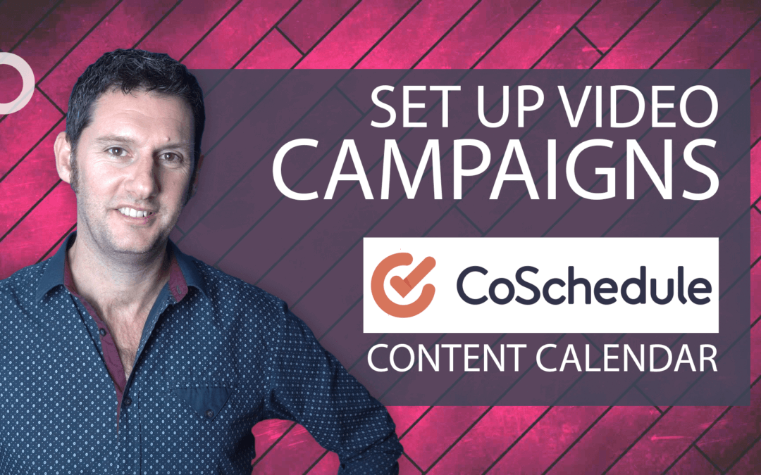 CoSchedule Video Campaigns