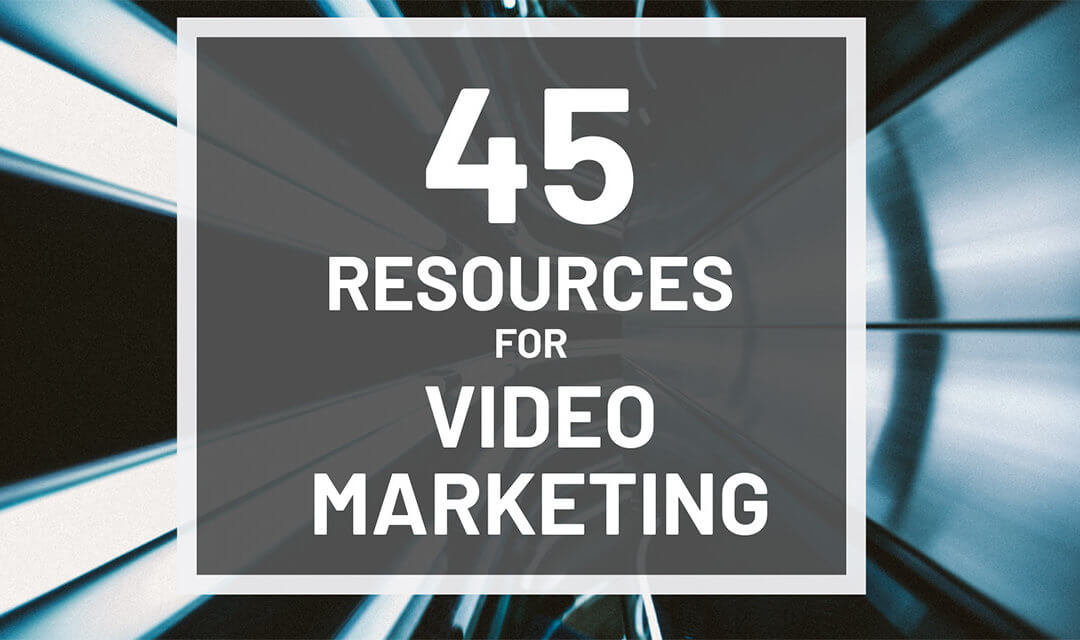 45 Resources for Video Marketing